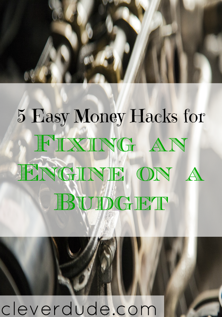 fixing a car engine on a budget, money hacks for fixing an engine