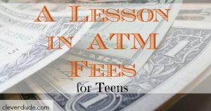 atm fees, teaching your teenager, teen advice