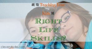 teaching your kids, life skills, parenting tips