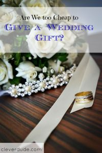 wedding gift, too cheap for a wedding gift, buying a wedding gift