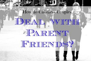 childless couples, dealing with parent friends, dinks