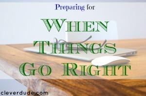 preparation, things go right, something good