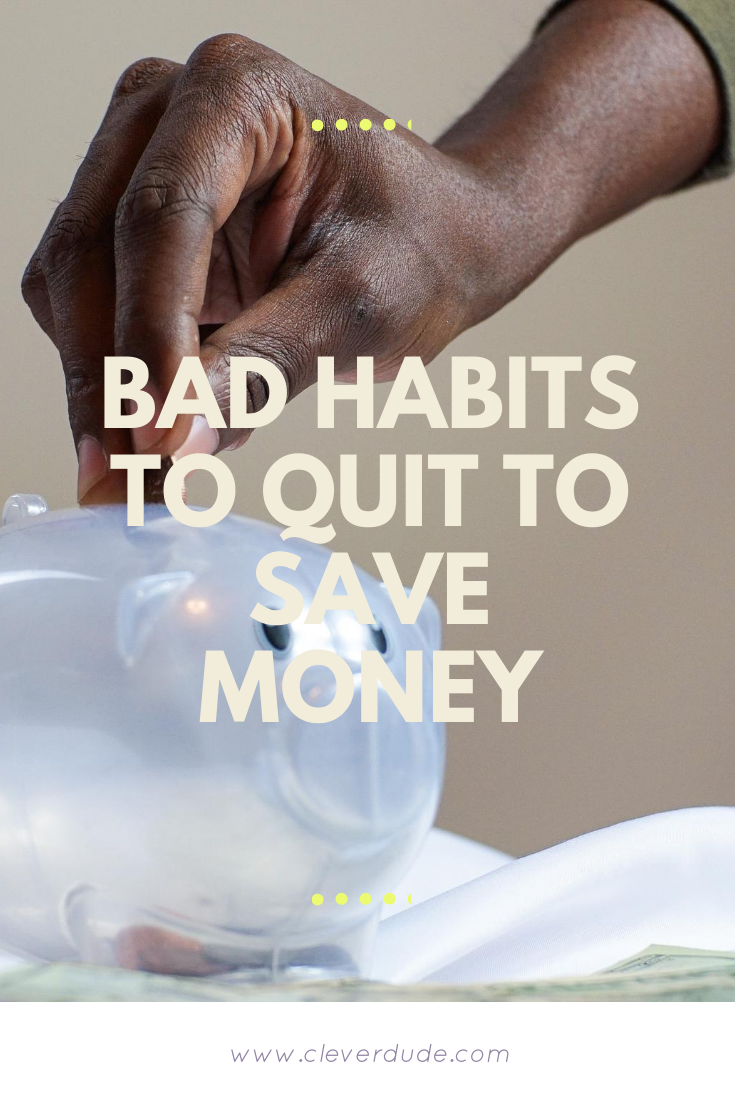 Bad Habits to Quit to Save Money