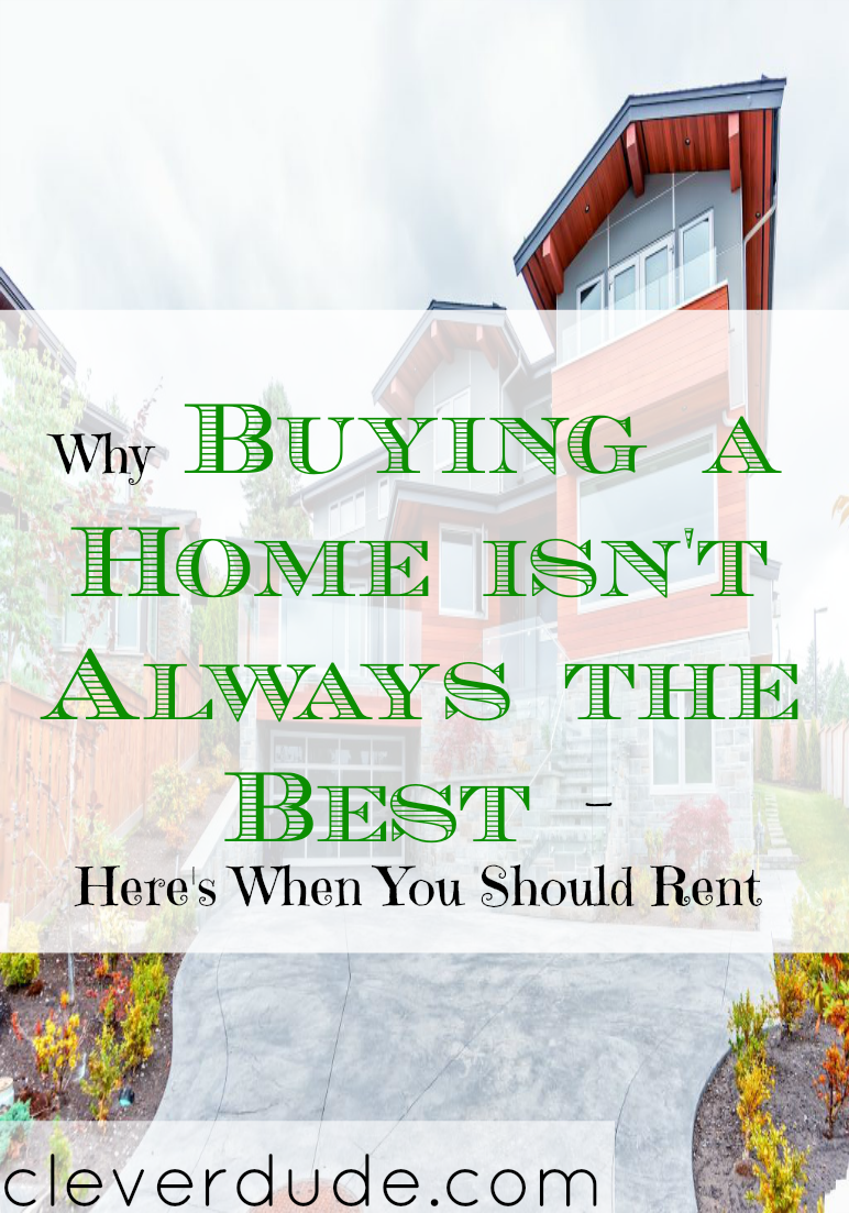 renting vs buying, why renting is better, should you buy a home or rent?