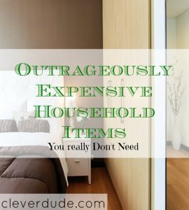 expensive household items, household items you don't need