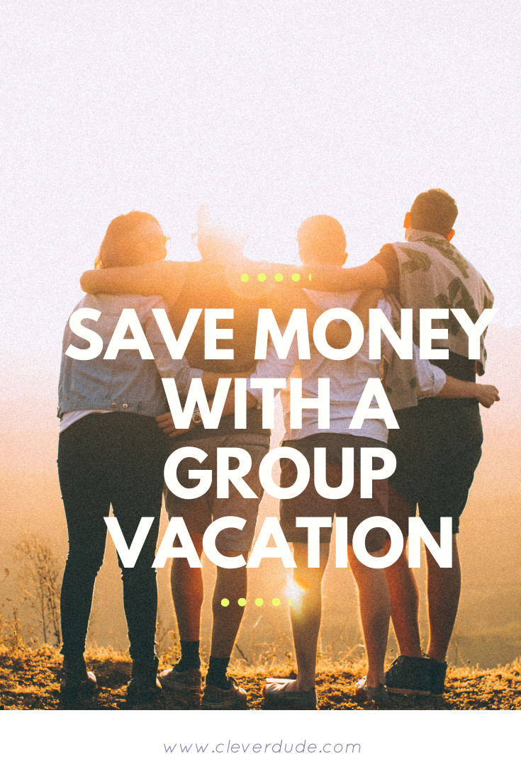 Save Money With A Group Vacation