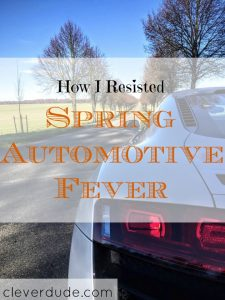 purchasing a car, resisting to buy a car, spring automotive fever
