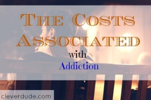 addiction costs, addiction treatment, treating an addiction