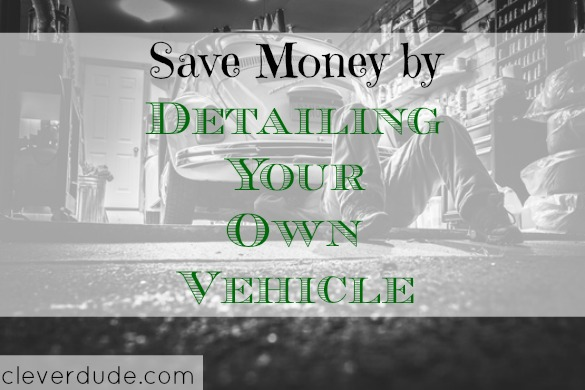detailing your own car, saving money on your car, saving on detailing