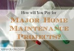 paying for home maintenance projects, home improvement tips, home improvement advice