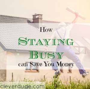 saving money, keeping busy can save you money, frugality