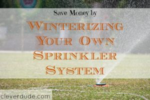 winterizing sprinkler system, saving money on sprinkler systems, winterizing