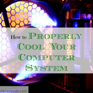how to cool down your computer system, computer system tips, cooling down a computer system
