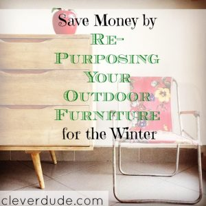 save money on furniture, re-purposing furniture, winterizing