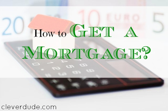 getting a mortgage, mortgage tips, mortgage advice