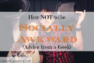 geek advice, how not to be socially awkward, social life tips