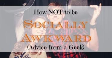 geek advice, how not to be socially awkward, social life tips