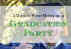 saving money on graduation parties, graduation party tips, frugal graduation party