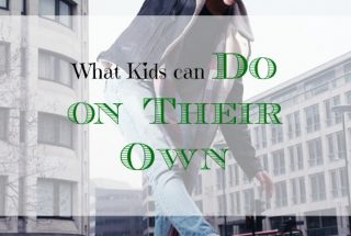 kids being independent, parenting advice, having kids growing up