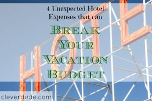 unexpected hotel expenses, breaking your vacation budget, vacation budget problems