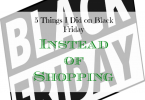 black friday activities, other things to do on black friday