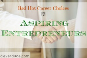 entrepreneurs, career choices, career advice