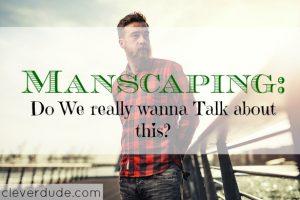 manscaping, grooming for men, men's grooming habits