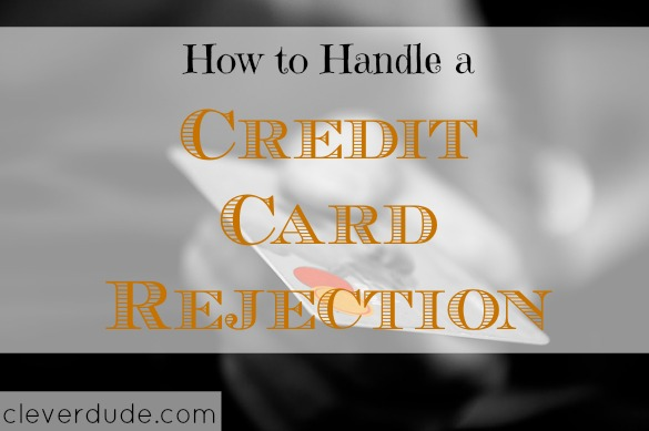 credit card rejection, credit card advice, credit card tips