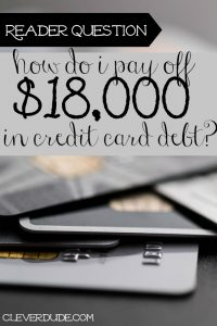 Here's a reader question: how do I get started paying off $18,000 in credit card debt. Come see my suggestions plus weigh in with your own advice.