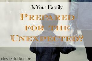 preparing for the unexpected, family preparedness, family advice