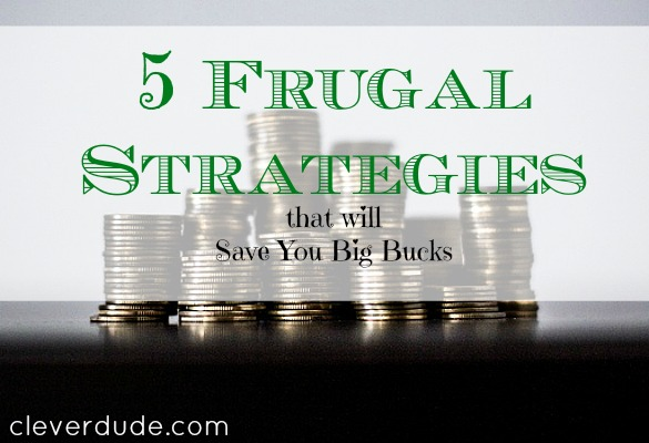 frugal strategies, frugal living, saving big bucks