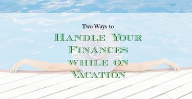 handling finances while on vacation, vacation tips, vacation money tips