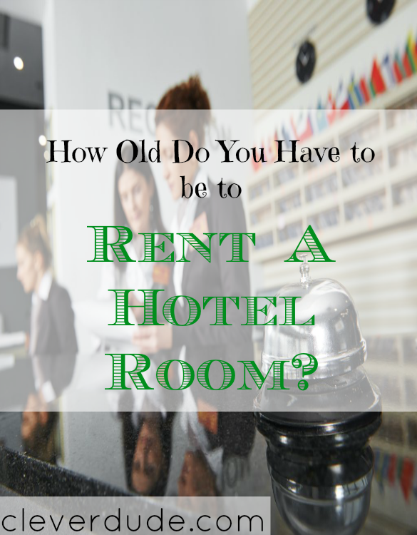 renting a hotel room, age to rent a hotel room, how old should you be to rent a hotel room