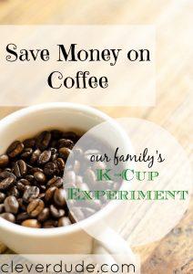 saving money on coffee, k-cup experiment, coffee saving tips
