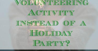 volunteer activity vs holiday party, holiday party options, celebrating the holiday season