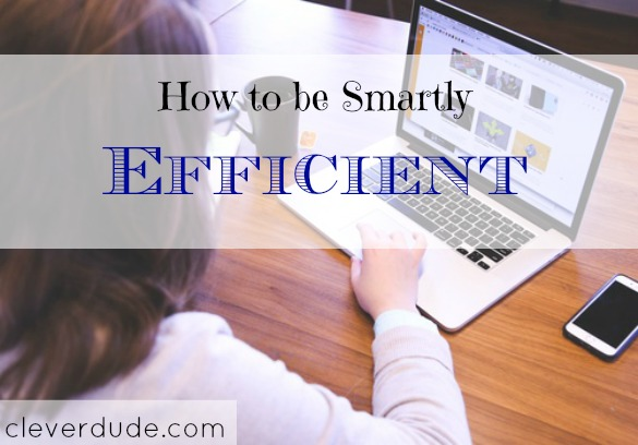 becoming more productive, becoming efficient, smart efficiency